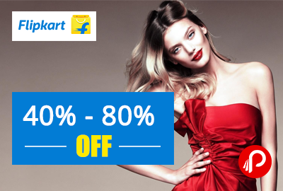 Flipkart Fashion Sale Up to 40% to 80% off