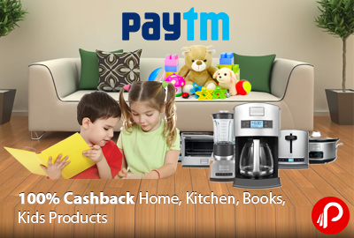 100% Cashback on Home, Kitchen, Books & Kids – PayTm