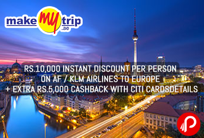 Rs.10,000 instant discount per person on AF / KLM airlines to Europe - MakeMyTrip
