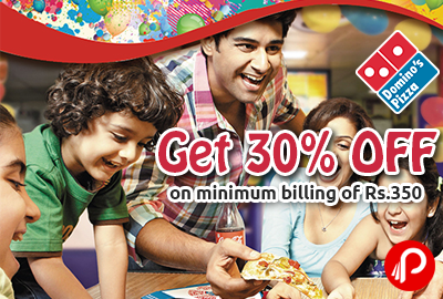 Get 30% off on minimum billing of Rs.350 - Domino's Pizza