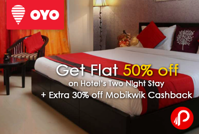 Get Flat 50% off on Hotel's Two Night Stay + Extra 30% off Mobikwik Cashback - OyoRooms
