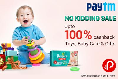No Kidding Sale   Upto 100% Cashback on Toys, Baby Care & Gifts - Paytm