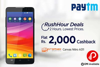 Get Flat Rs 2000 Cashback on Micromax Canvas Nitro A311 | Rush Hour 2 Hours Lowest prices Deals Rush Hour - Paytm