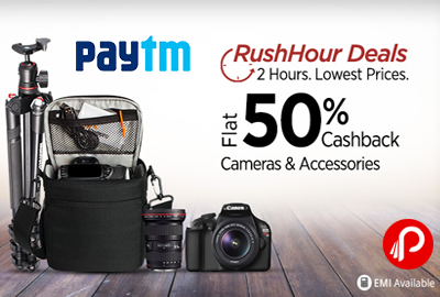Camera and Accessories Flat 50% Cashback | Rush Hour 2 Hours Lowest prices Deals - Paytm