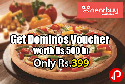 Get Dominos Voucher worth Rs.500 in Only Rs.399 - Nearbuy