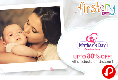 Upto 80% off on All products on discount   Mother's Day Celebrations - FirstCry