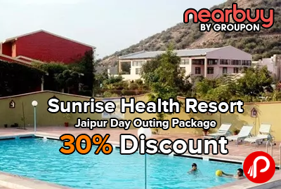 Sunrise Health Resort Jaipur Day Outing Package 30% Discount - Nearbuy