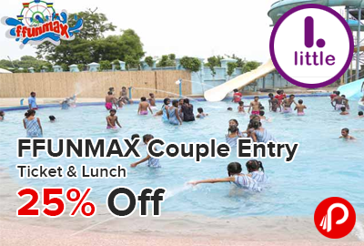FFUNMAX Couple Entry Ticket & Lunch 25% off - LittleApp