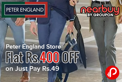 Peter England Store Flat Rs.400 OFF on Just Pay Rs.49 - Nearbuy