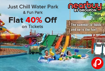 Just Chill Water Park & Fun Park Flat 40% off on Tickets - Nearbuy