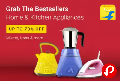 Grab the Bestsellers | Home and Kitchen Appliances Upto 70% OFF- Flipkart