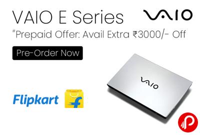 VAIO E Series - Prepaid Offer: Avail Extra 3000/- Off - Pre-Order Now - Flipkart