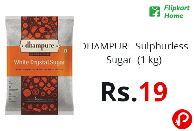 DHAMPURE Sulphurless Sugar (1 kg) @ 19 - Flipkart Home