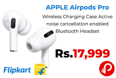 APPLE Airpods Pro With Wireless Charging @ 17,999 - Flipkart